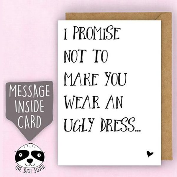 Funny bridesmaid proposal card. I promise not to make you wear an ugly dress.