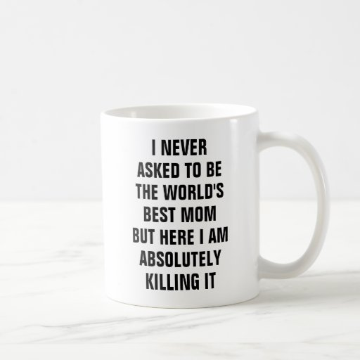 I never asked to be the world's best mom but here Coffee Mug