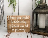 I know you would be here today if heaven was not so far away, wood wedding sign in memory of loved ones.