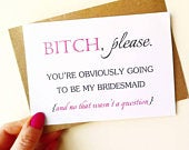 Bitch please Funny will you be my bridesmaid proposal card maid of honour chief bridesmaid gift pinterest Bridesman man of honour wedding