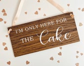 Im Only Here For The Cake Wedding Sign, Page Boy, Flower Girl, Rustic Wooden Sign, Wedding Venue Decoration