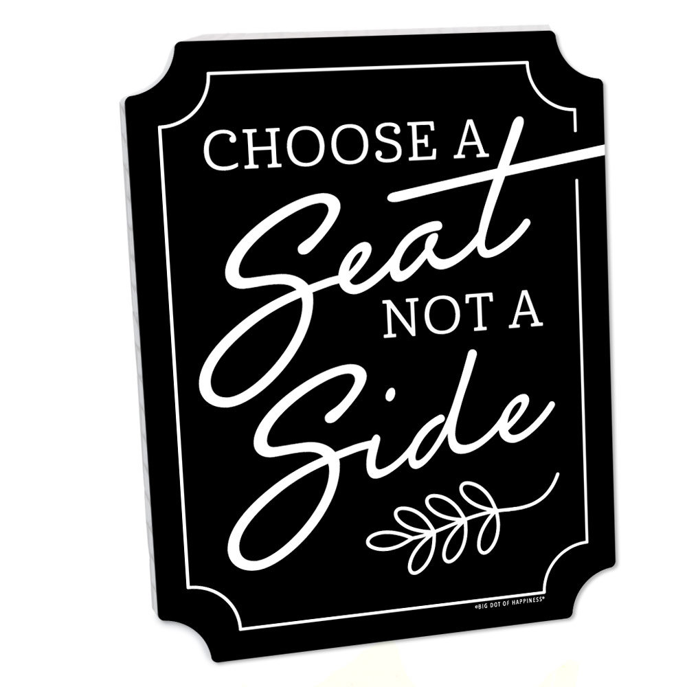 Black Choose A Seat, Not Side Sign - Wedding Decorations Printed On Sturdy Plastic 10.5 X 13.75 Inches with Stand 1 Piece