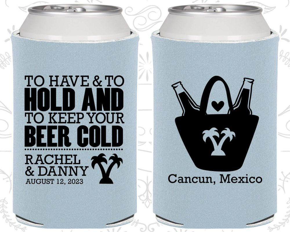 To Have & Hold To Keep Your Beer Cold, Wedding, Tropical Wedding Favors, Beach Custom Can Coolers | 438