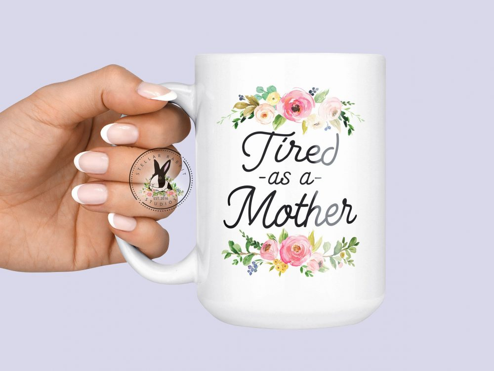 Tired As A Mother Mug, Gifts For Mom, Mama Needs Nap To Be Mother's Day Gift, New Mom Chaos Mug
