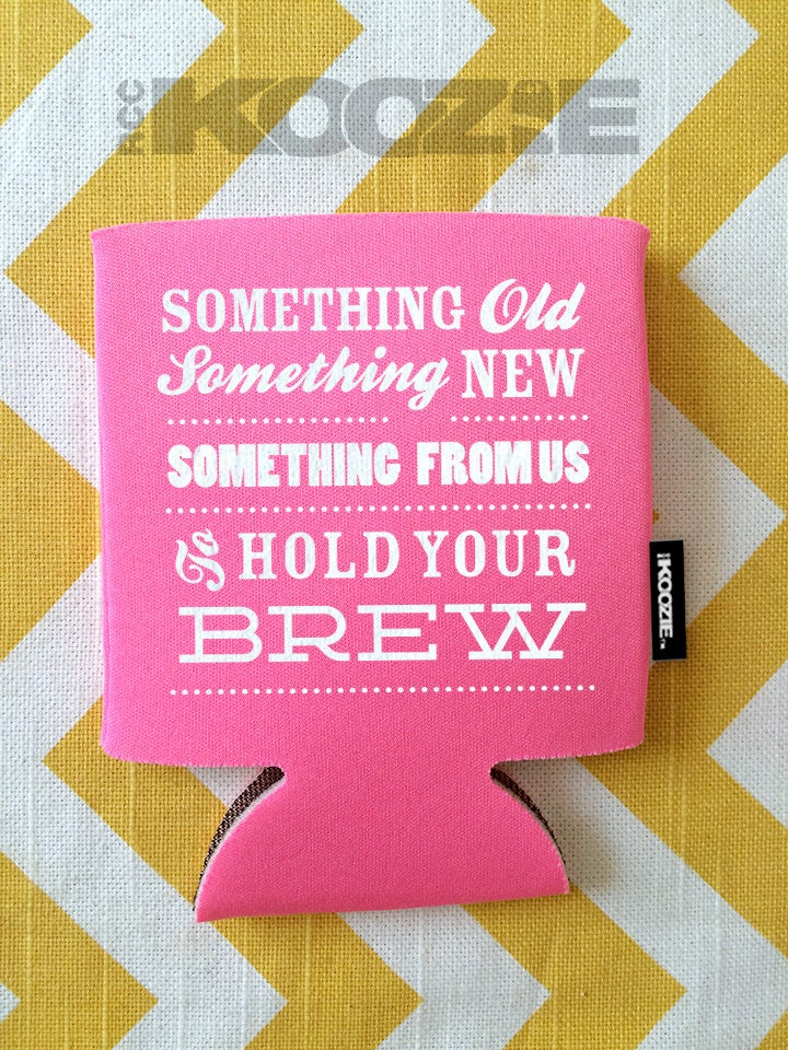 Something Old New From Us To Hold Your Brew Koozie®, Something Borrowed Custom Wedding Favor, Stubby Holder
