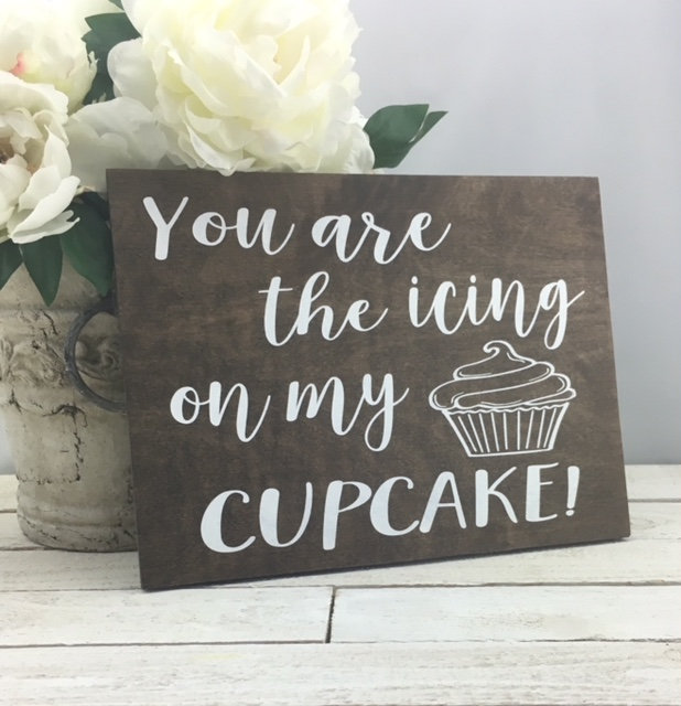 "You Are The Icing On My Cupcake Sign-12""x 9"" Rustic Wood Sign-Wedding Sign-Cupcake Prop Sign-Wood Wedding Sign-Country Sign"