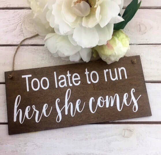 "Too Late To Run Here She Comes Sign-12""x 5.5"" Rustic Wood Sign-Ring Bearer Sign-Flower Girl Sign - Country Chic Wedding Sign"
