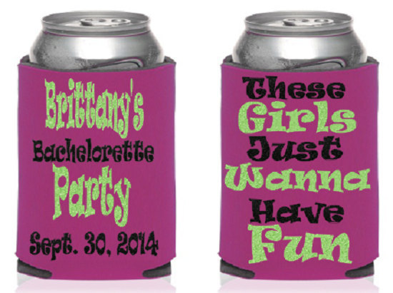 These Girls Just Wanna Have Fun Koozie® Or Can Holder, Bachelorette Party Koozie®, Custom Personalized Holders