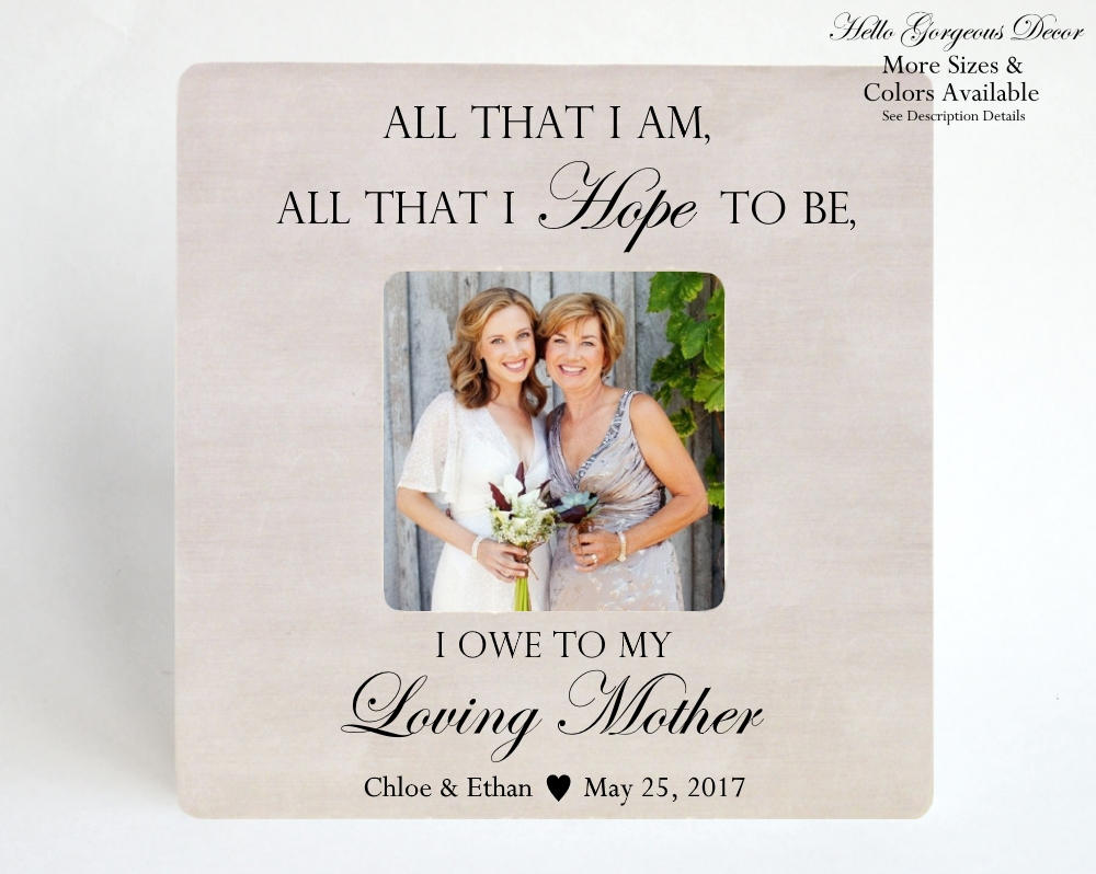 Mother Mom Thank You Gift Wedding Personalized Picture Frame All That I Am Hope To Be Owe My Parents Photo