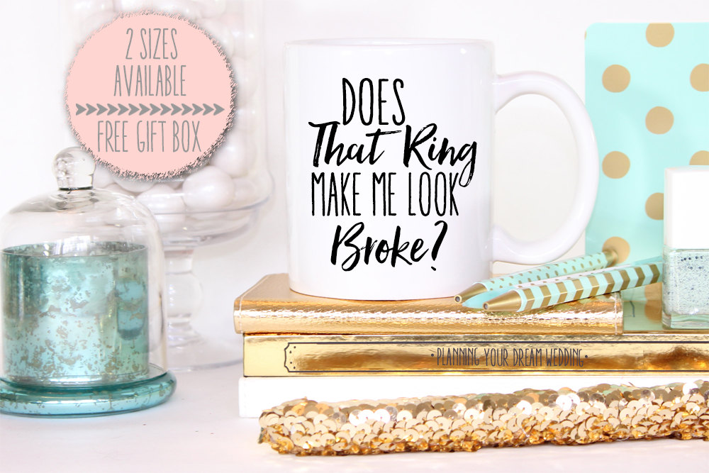 Does That Ring Make Me Look Broke Groom To Be Mug -Matching That Me Engaged Mug - Bride To Engagement Gift