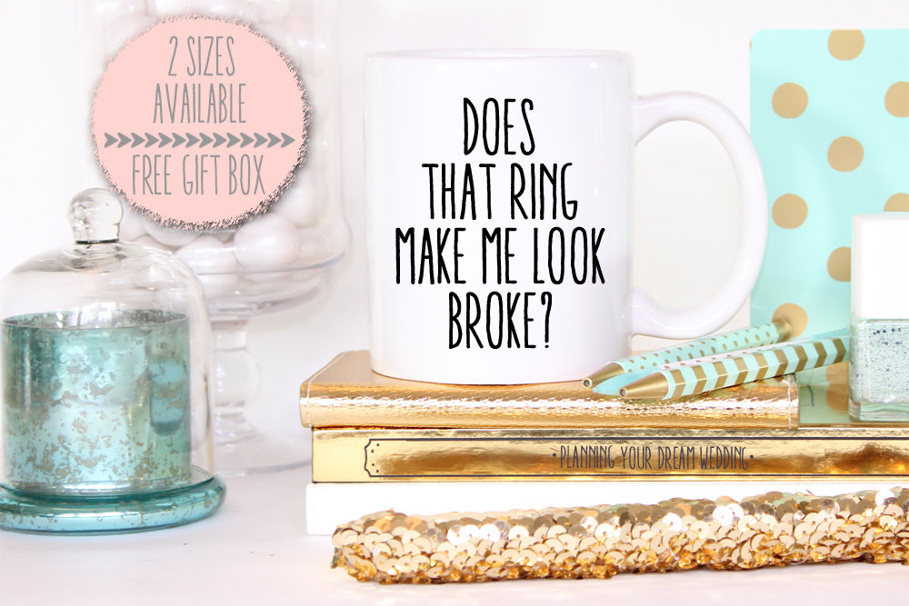 Does That Ring Make Me Look Broke -Matching That Me Engaged Mug - Bride To Be Engagement Gift
