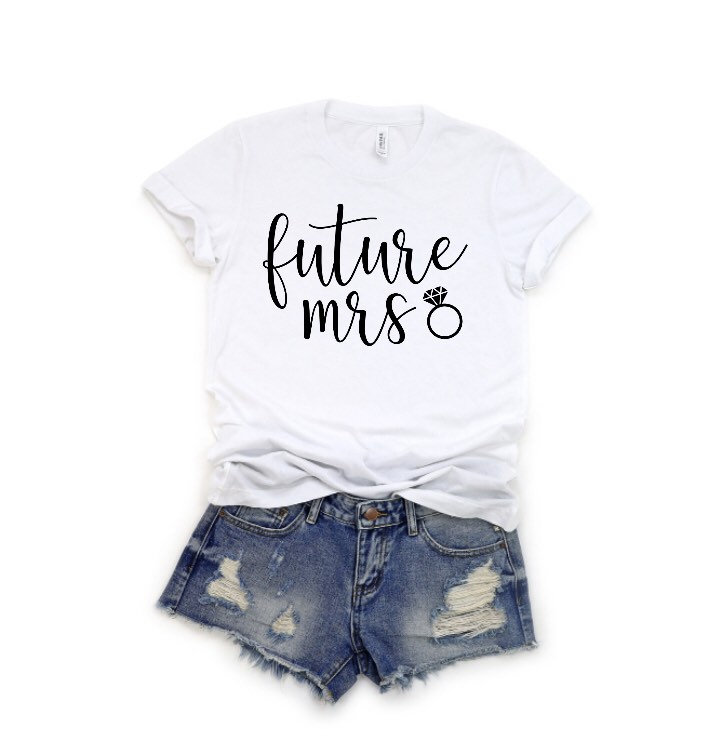 Future Mrs. T-Shirt ... Bridal Shower Bachelorette Party Wedding Shirts Custom Engagement Miss To Mrs I'm Getting Married Bride