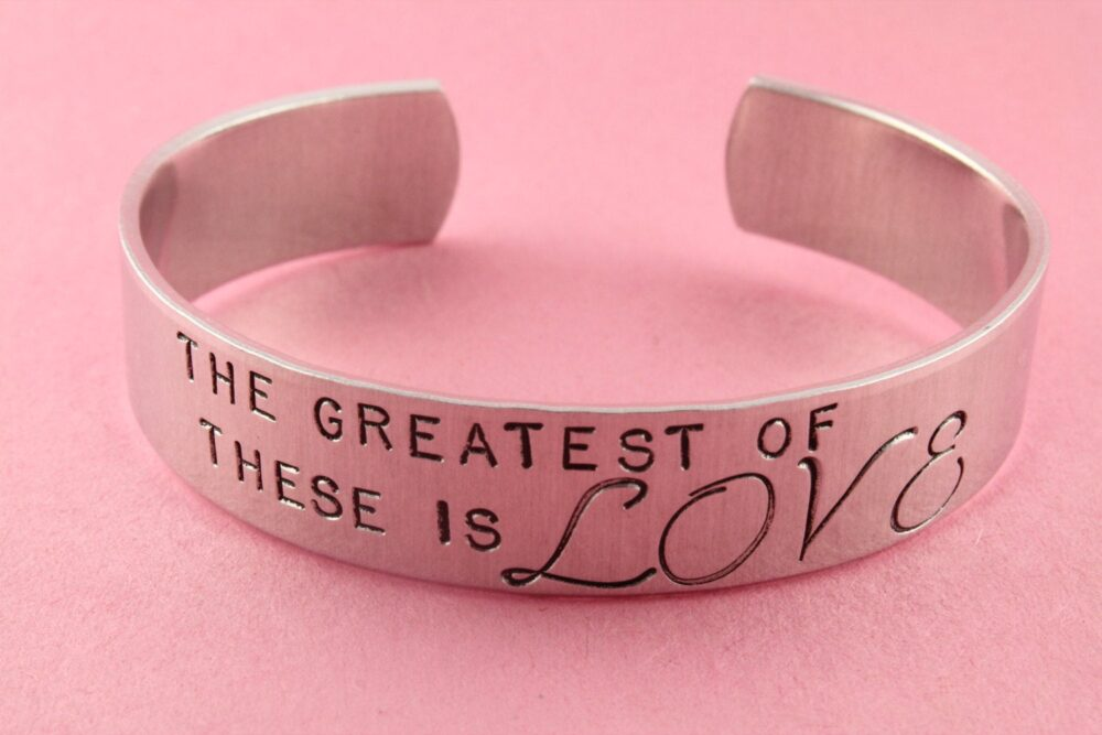 The Greatest Of These Is Love Bracelet-Wedding Cuff Bracelet - Gift For Bride Corinthians 1313 Mother's Day Silver