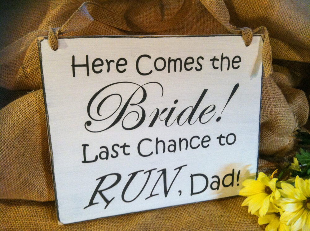 Wedding Sign - Last Chance To Run Dad Ring Bearer Flower Girl Here Comes The Bride Photo Prop Shower Gift