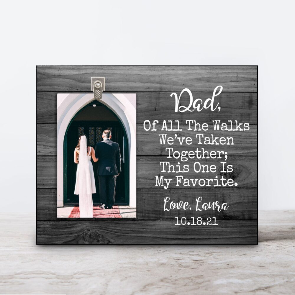 Father Of The Bride Gift - Dad Wedding Frame Dad, Of All The Walks We've Taken Personalized Picture Photo