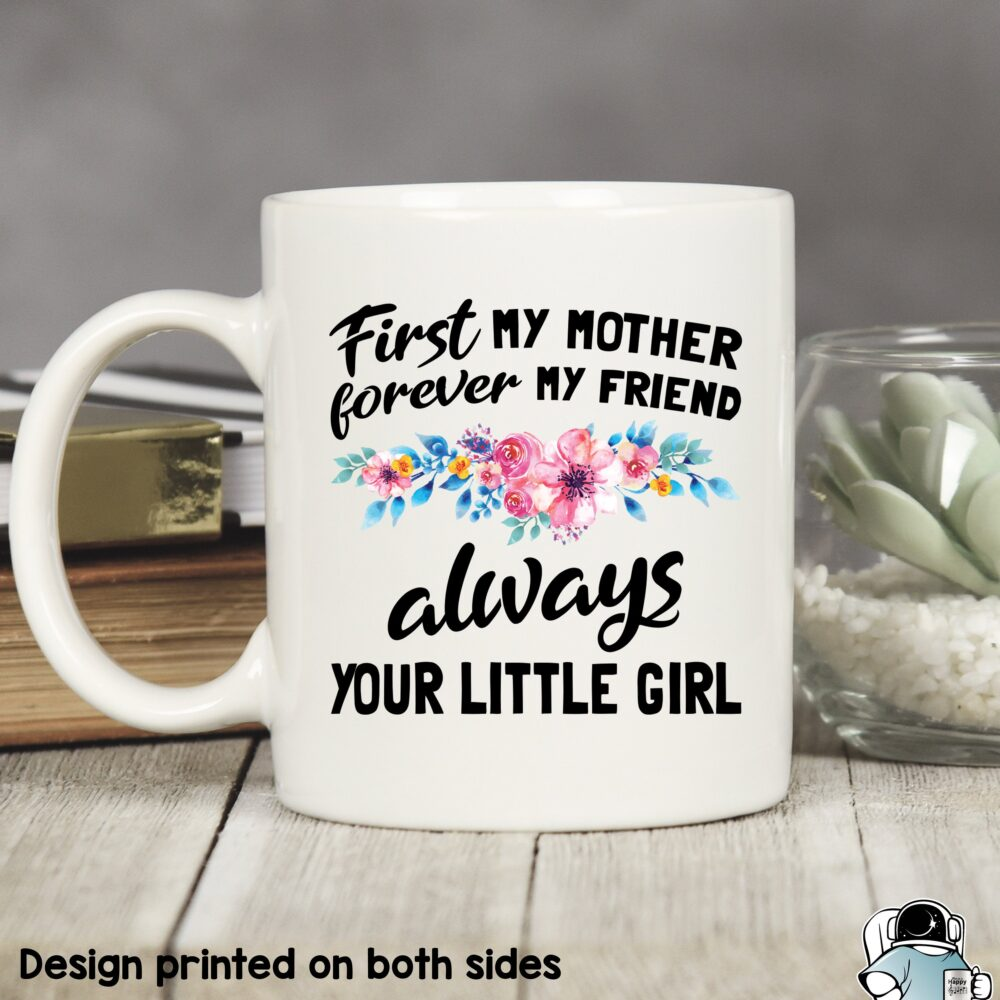 First My Mother, Mother Mug, Mom Gift, Always Your Little Girl, Gifts For Mom, Mother's Day Birthday Love Daughter