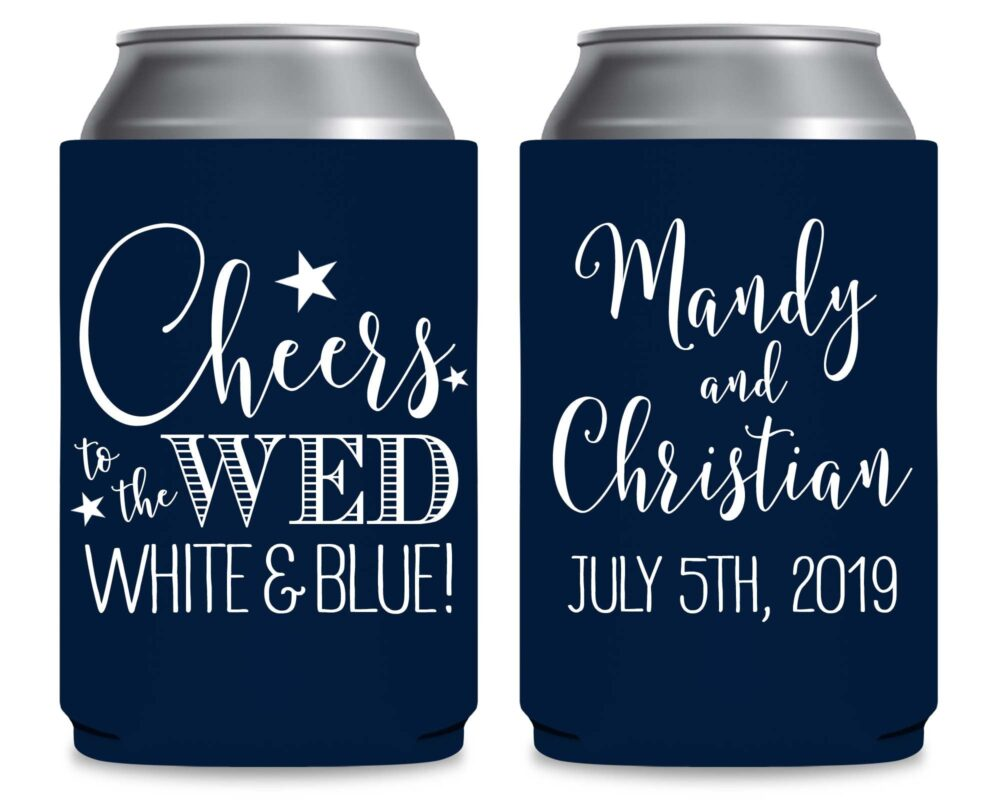 4Th Of July Wedding Ideas Can Coolers Personalized Favors Party Gifts Cheers To The Wed White & Blue Decor 1A