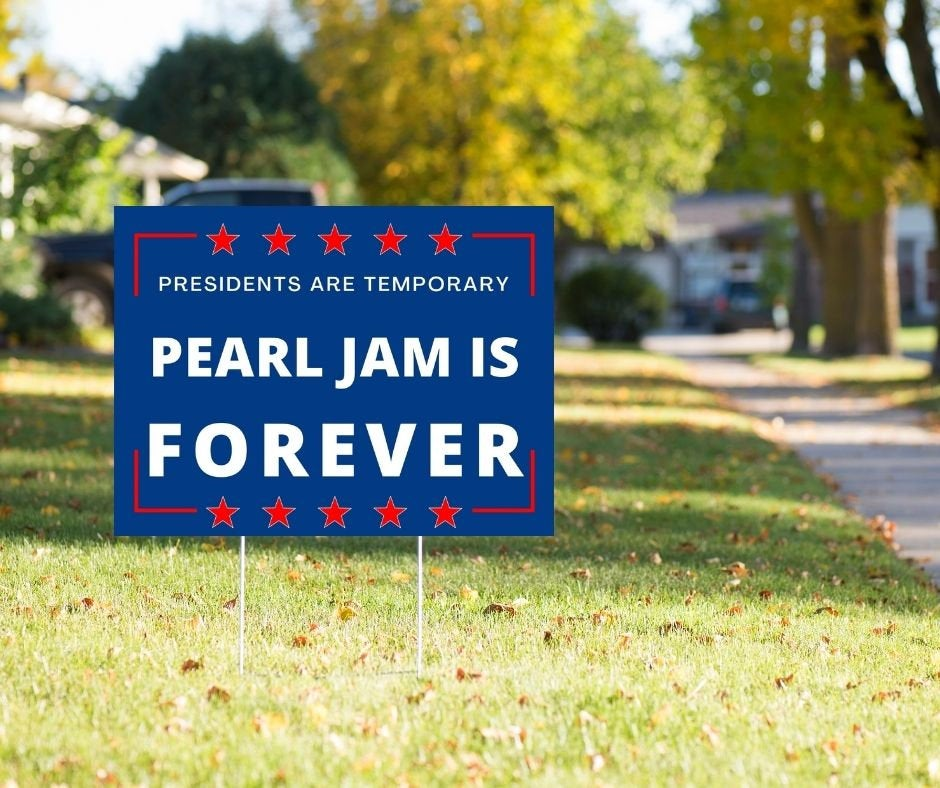 """Presidents Are Temporary Pearl Jam Is Forever Sign 