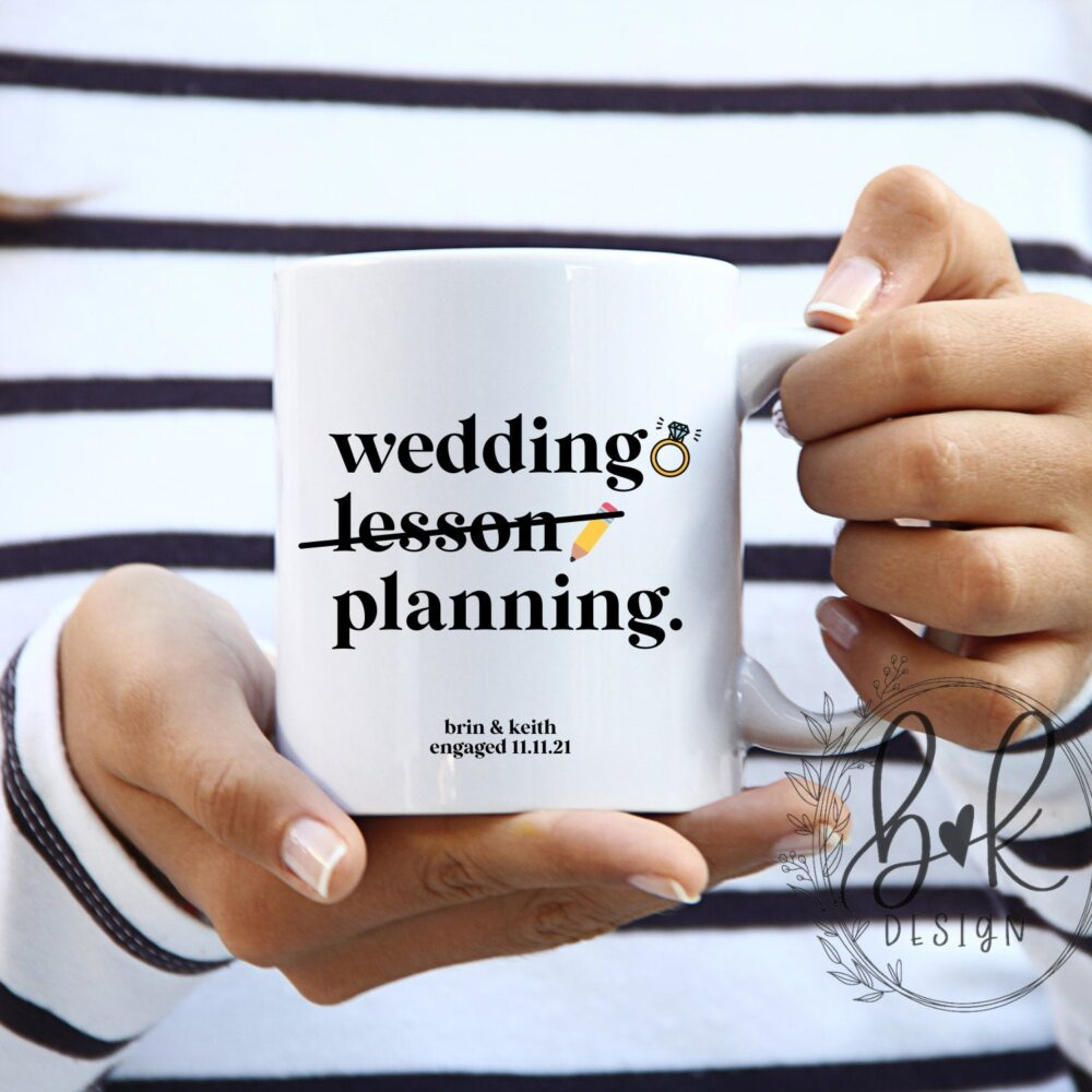 Engagement Mug | Wedding Planning/Lesson Coffee Personalized Gift For Teacher
