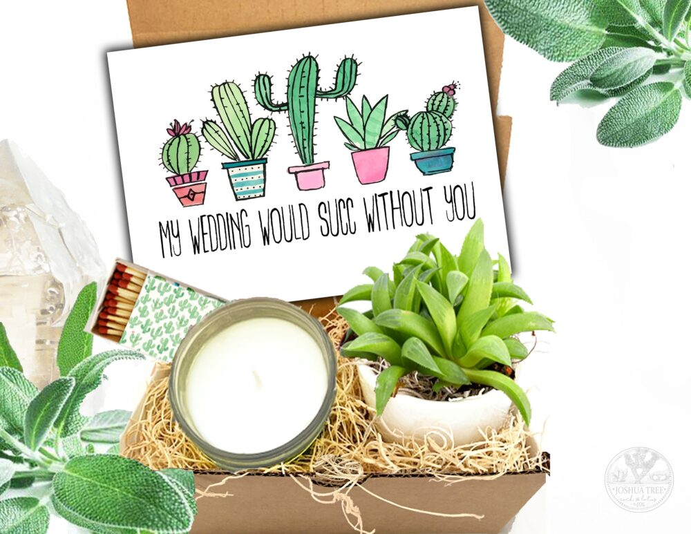 My Wedding Would Succ Without You - Succulent Themed Bridesmaid Proposal Box Maid Of Honor Groomsmen Proposal You're Invited Wedding