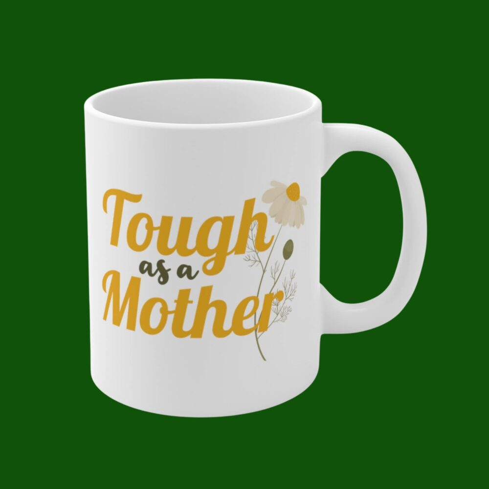 Tough As A Mother, Mother Mug, New Mom Strong Woman Feminist Mom, Mother's Day Coffee Cute Mugs, Daisy Cup