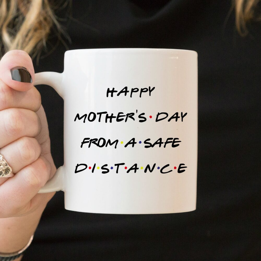 Mother's Day Gift From Safe Distance Mug, Gift, Mom Mother Mommy Coffee Ideas