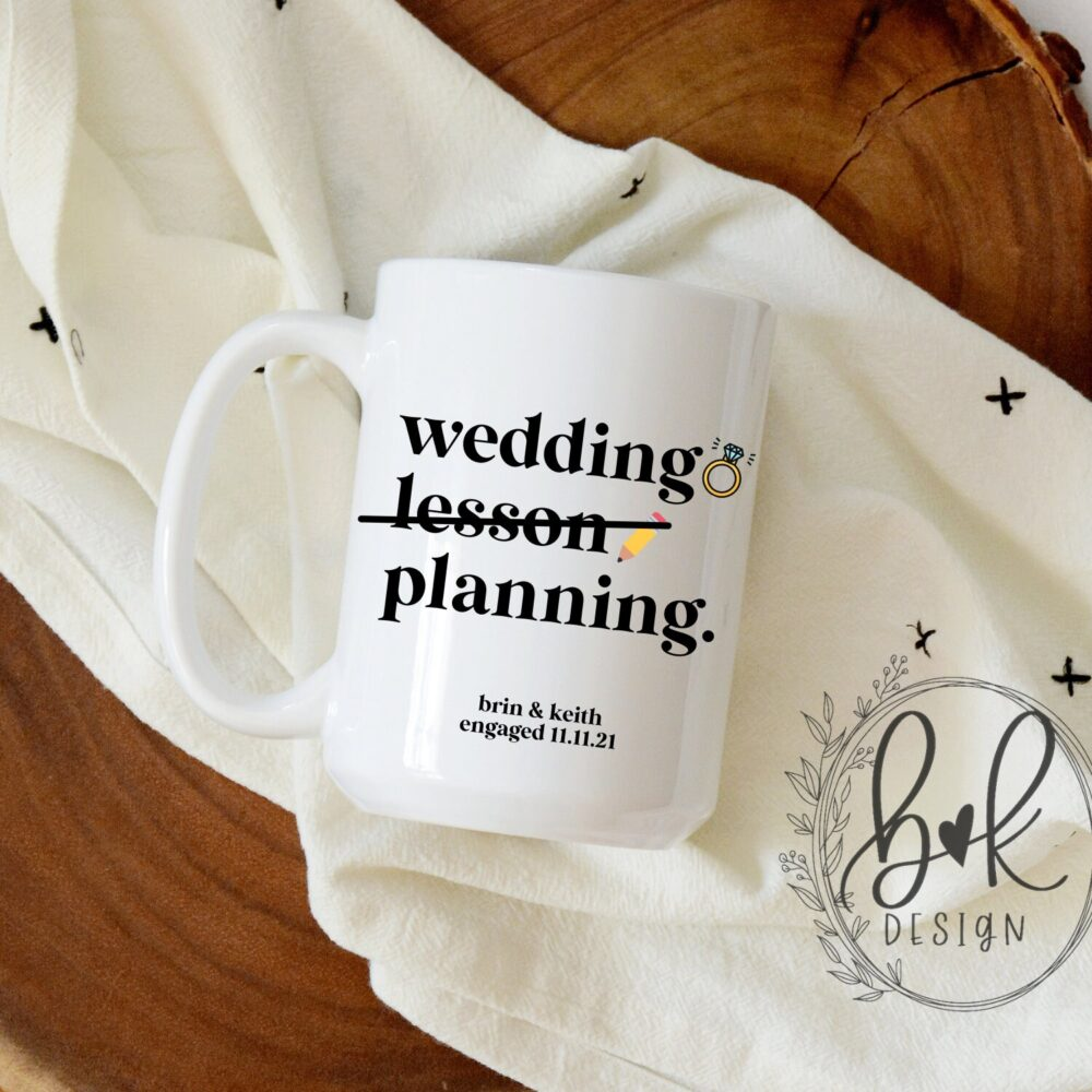 Engagement Mug For Teacher   Wedding Planning/Lesson Coffee Personalized Gift Best Friend Design 101
