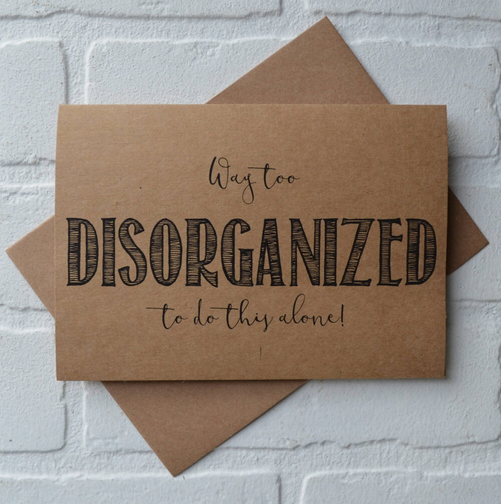Way Too Disorganized To Do This Without You Funny Bridesmaid Card | Be My Wedding Proposal Cards